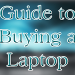 Guide to Buying a Laptop